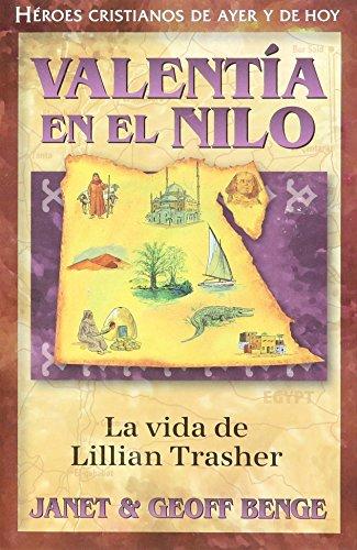 Valentia En El Nilo: La Vida de Lillian Trasher (Heroes Cristianos de Ayer y Hoy)