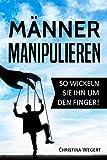 Männer manipulieren: So wickeln Sie ihn um den Finger! (