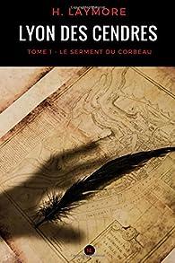 Lyon des cendres, tome 1 : Le Serment du corbeau par H. Laymore
