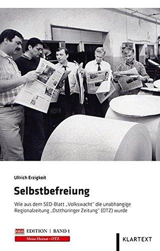 Selbstbefreiung: Wie aus dem SED-Blatt Volkswacht die unabhängige Regionalzeitung Ostthüringer Zeitung (OTZ) wurde (OTZ-Edition)