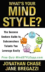 What's Your Mind STYLE?: The Success Seekers Guide To Subconscious Talents You Leverage Easily