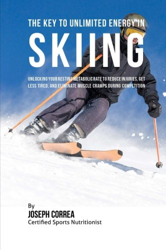 The Key to Unlimited Energy in Skiing: Unlocking Your Resting Metabolic Rate to Reduce Injuries, Get Less Tired, and Eliminate Muscle Cramps during Competition por Joseph Correa (Certified Sports Nutritionist)