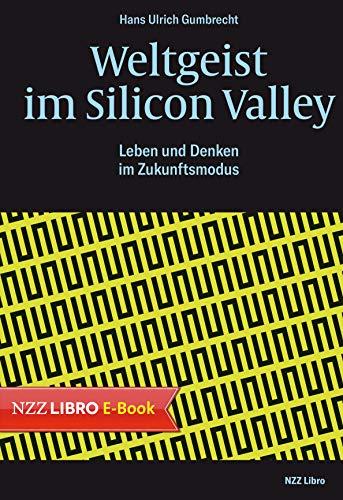 Weltgeist im Silicon Valley: Leben und Denken im Zukunftsmodus Amerika Software