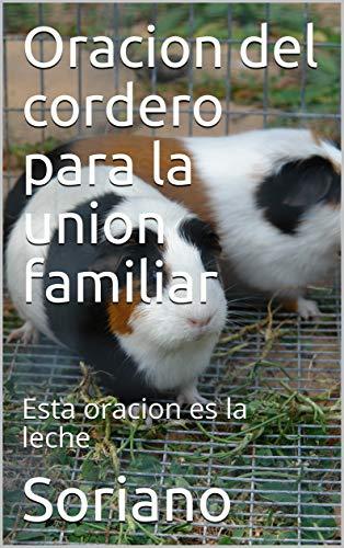 Oracion del cordero para la union familiar: Esta oracion es la leche