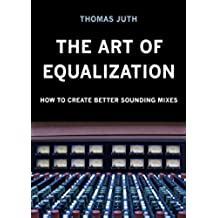 The Art of Equalization (The Art of Mixing Trilogy Book 2) (English Edition)