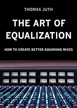 The Art of Equalization (The Art of Mixing Series Book 3) (English Edition) van [Juth, Thomas]