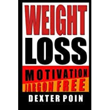 Weight Loss Motivation: Water Weight - Fat Loss - Food Addiction - Metabolic Damage and more! (Weight Loss Motivation - Fitness Motivation - Motivation) by Dexter Poin (2014-08-09)