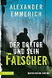 Der Doktor und sein Fälscher: Mannheim-Krimi - Alexander Emmerich