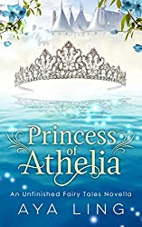 Princess of Athelia: An Unfinished Fairy Tales Novella