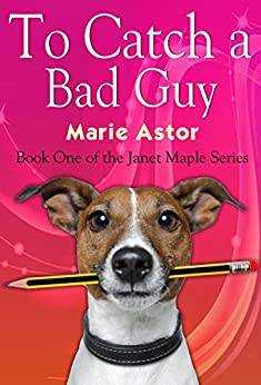 To Catch a Bad Guy (Janet Maple Series Book 1) (English Edition) di [Astor, Marie]