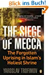 The Siege of Mecca: The Forgotten Upr...