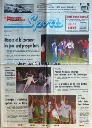 NOUVELLE REPUBLIQUE SPORTS (LA) [No 34] du 09/05/1988 - FOOT / MONACO ET LA COURONNE - ESCRIME - A REZNICHENKO LE CHALLENGE CHARLES-MARTEL - MAZZONI - RIBOUD ET BOISSE - HENRY MEILLEUR FRANCAIS - CYCLISME / PASCAL POISSON EMERGE AUX 4 JOURS DE DUNKERQUE - KELLY ET CUBINO - TENNIS / TULASNE - BECKER - BASKET - LIMOGES - CHOLET - RUGBY - TOULON ET TARBES - AGEN ET NARBONNE - 1000 KM DE SILVERSTONE par Collectif