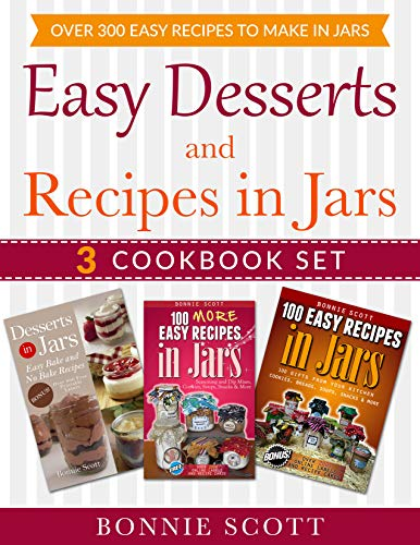 Easy Desserts and Recipes in Jars - 3 Cookbook Set: Over 300 Easy Recipes  to Make in Jars book cover