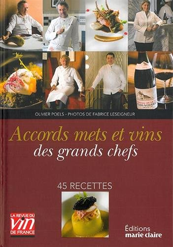 Accords mets et vins des grands chefs : 45 recettes par Olivier Poels