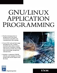 GNU/Linux Application Programming (Charles River Media Programming) by M. Tim Jones (2005-02-02)