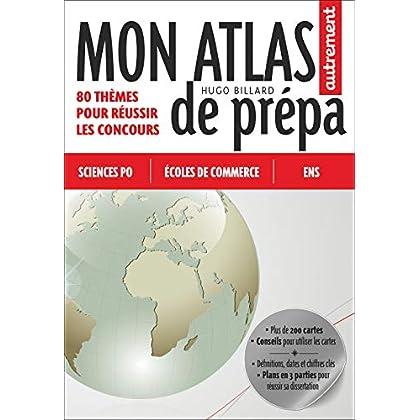 Mon atlas de prépa - 80 thèmes pour réussir les concours : Sciences Po, Ecoles de commerce, ENS