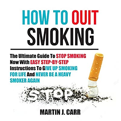 How to Quit Smoking: The Ultimate Guide to Stop Smoking Now with Easy Step-by-Step Instructions to Give Up Smoking for Life and Never Be a Heavy Smoker Again from Author's Republic