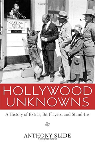Hollywood Unknowns A History Of Extras Bit Players And Stand Ins