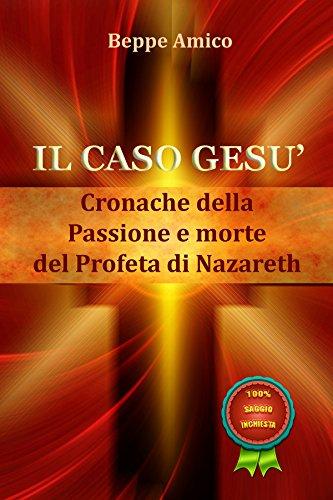 Il caso Gesù - Cronache della Passione e morte del profeta di Nazareth - Istruzione Caso