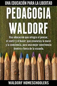 PDF Descargar Pedagogía Waldorf: Una Educación que Integra el Pensar, el Sentir y el Hacer; que Revaloriza lo Moral y la Conciencia, para una Mejor Convivencia Dentro y Fuera de la Escuela