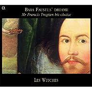 Bara Faustus' Dreame: Mr Francis Tregian His Choice