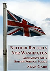 Neither Brussels nor Washington: Arguments for a British Foreign Policy