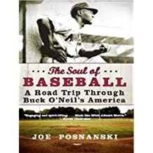 The Soul of Baseball: A Road Trip Through Buck O'Neil's America