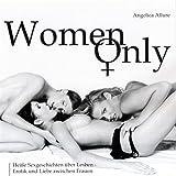 Women Only. Heiße Sexgeschichten über Lesben - Erotik und Liebe zwischen Frauen - Angelica Allure