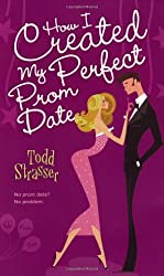 How I Created My Perfect Prom Date by Todd Strasser (2008-02-19)