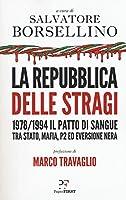 La repubblica delle stragi. 1978/1994. Il patto di sangue tra Stato, mafia, P2 ed eversione nera
