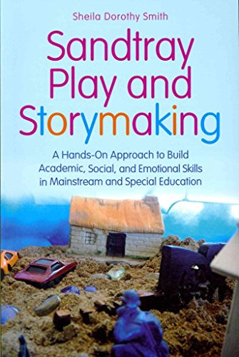 [Sandtray Play and Storymaking: A Hands-On Approach to Build Academic, Social, and Emotional Skills in Mainstream and Special Education] (By: Sheila Dorothy Smith) [published: July, 2012]