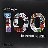 Il design in 100 oggetti. Ediz. illustrata