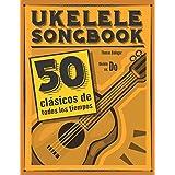 Ukelele Songbook: 50 clásicos de todos los tiempos