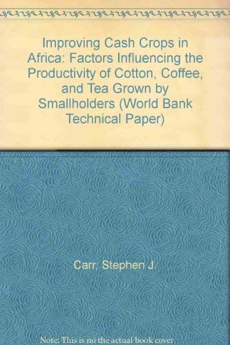 Improving Cash Crops in Africa: Factors Influencing the Productivity of Cotton, Coffee, and Tea Grown by Smallholders (World Bank Technical Paper)