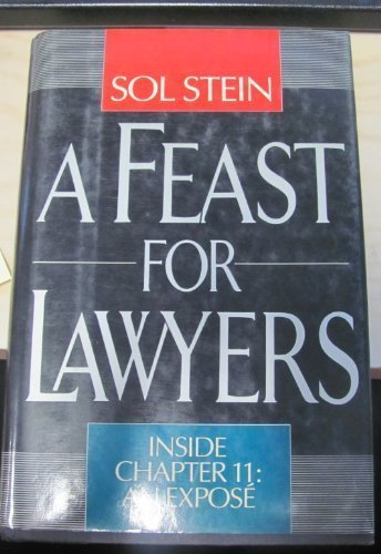 A Feast for Lawyers: Inside Chapter 11 : An Expose 1st edition by Stein, Sol (1989) Hardcover