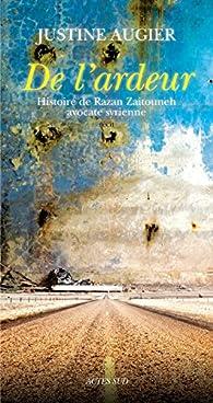 De l'ardeur: Histoire de Razan Zaitouneh, avocate syrienne par Justine Augier