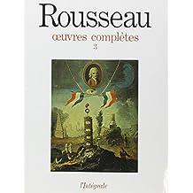 Jean-Jacques Rousseau : Oeuvres complètes, tome 3 : oeuvres philosophiques et politiques 1762-1772