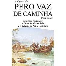 A Carta de Pero Vaz de Caminha (Com notas): Também inclusas: A Carta do Mestre João e a Relação do Piloto Anônimo (Portuguese Edition)