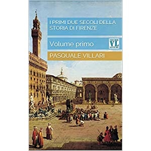 I primi due secoli della storia di Firenze: Volume primo
