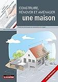 Construire, rénover et aménager une maison: Toutes les techniques de construction en images...