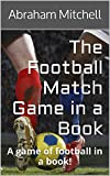 The Football Match Game in a Book: A game of football in a book!