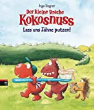 Der kleine Drache Kokosnuss - Lass uns Zähne putzen!: Pappbilderbuch