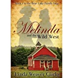 Clarke, Linda Weaver [ Melinda and the Wild West: A Family Saga in Bear Lake, Idaho ] [ MELINDA AND THE WILD WEST: A FAMILY SAGA IN BEAR LAKE, IDAHO ] Dec - 2012 { Paper
