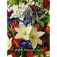 How To Create A Garden Of Delight