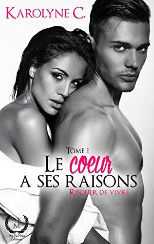 Risquer de vivre: Une romance émouvante (Le cœur a ses raisons t. 1) par Karolyne C