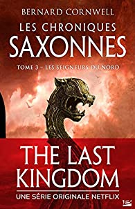 Les Seigneurs du Nord: Les Chroniques saxonnes, T3 par Bernard Cornwell