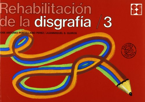 Rehabilitacion de la disgrafia. 3 (Cuadernos De Recuperacion) por Jose Antonio Portellano