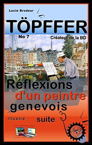 Töpffer No 7 Réflexions d'un peintre genevois (suite) (Illustré): Töpffer Créateur de la BD