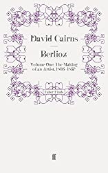 Berlioz: Making of an Artist, 1803-1832 V. 1