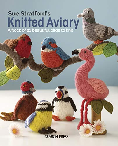 Sue Stratford's Knitted Aviary: A flock of 21 beautiful birds to knit (English Edition)